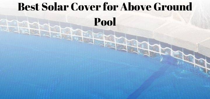 Best Solar Cover for Above Ground Pool