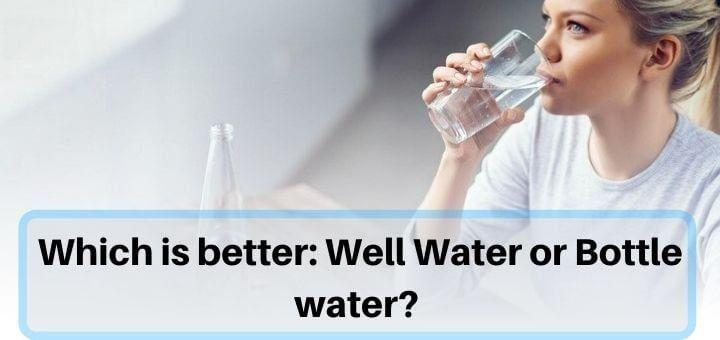 Is Well Water Better Than Bottled Water