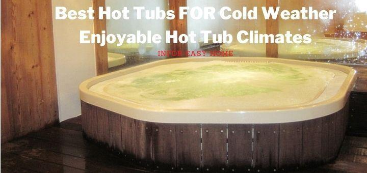 Best Hot Tubs FOR Cold Weather Enjoyable Hot Tub Climates