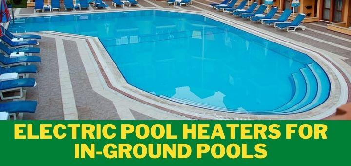 Best Electric Pool Heaters for In-Ground Pools