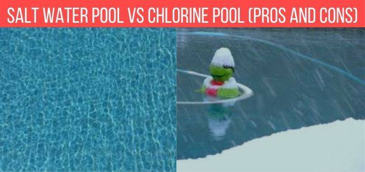 Salt Water Pool Vs Chlorine Pool (Pros And Cons)