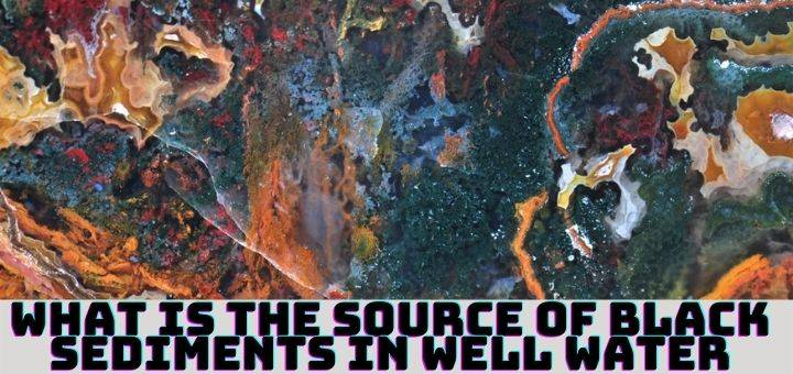 What is the source of black sediments in well water